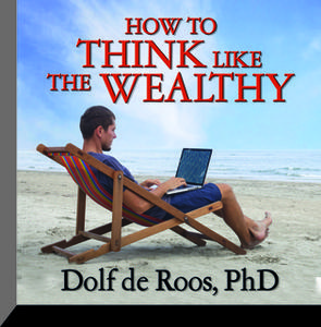 «How To Think Like a Wealthy Person» by Dolf de Roos
