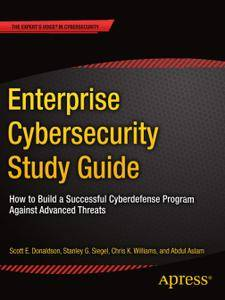 Enterprise Cybersecurity Study Guide: How to Build a Successful Cyberdefense Program Against Advanced Threats
