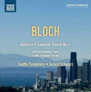 Seattle Symphony, Gerard Schwarz - Ernest Bloch: America; Concerto Grosso No.1 (2012)