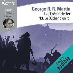 """George R. R. Martin, """"Le Bûcher d'un roi: Le Trône de fer 13"""""""