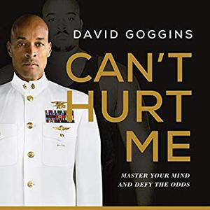 Can't Hurt Me: Master Your Mind and Defy the Odds [Audiobook]
