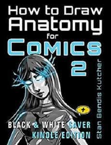 How to Draw Anatomy for Comics 2: The Comic Art Drawing Lessons Sequel