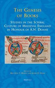 The Genesis of Books: Studies in the Scribal Culture of Medieval England in Honour of A.N. Doane