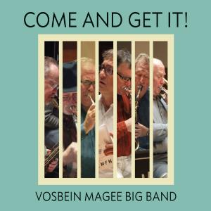 Vosbein Magee Big Band - Come and Get It! (2019)