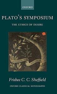 Plato's Symposium: The Ethics of Desire (Oxford Classical Monographs)