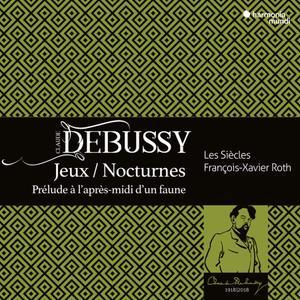 Les Siècles & François-Xavier Roth - Debussy: Jeux, Nocturnes, Prélude à l'aprés midi d'un faune (Live) (2018)