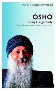 Osho: Living Dangerously- Ordinary Enlightenment for Extraordinary Times