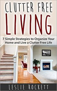 Clutter Free: 7 Simple Strategies to Organize Your Home and Living a Clutter-Free Life (Repost)