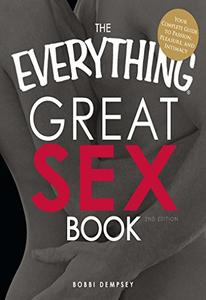 The Everything Great Sex Book: Your Complete Guide to Passion, Pleasure, and Intimacy (Repost)