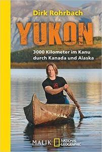 Yukon: 3000 Kilometer im Kanu durch Kanada und Alaska ...