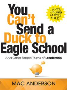 You Can't Send a Duck to Eagle School: And Other Simple Truths of Leadership (Repost)