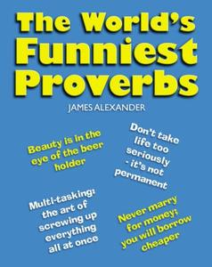 The World's Funniest Proverbs (Repost)