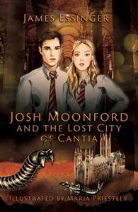 «Josh Moonford and the Lost City of Cantia» by James Essinger