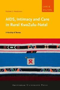 AIDS, Intimacy and Care in Rural KwaZulu-Natal: A Kinship of Bones (Amsterdam University Press - Care and Welfare Series)