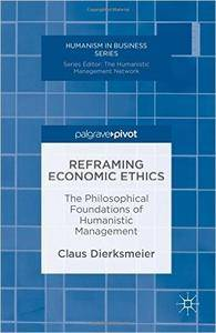 Reframing Economic Ethics: The Philosophical Foundations of Humanistic Management (repost)