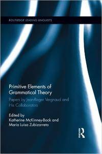 Primitive Elements of Grammatical Theory: Papers by Jean-Roger Vergnaud and His Collaborators (Repost)