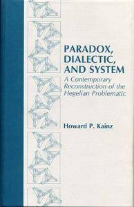 Paradox, Dialectic, and System: A Contemporary Reconstruction of the Hegelian Problematic