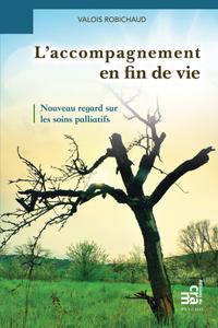 """Valois Robichaud, """"L'accompagnement en fin de vie - Nouveau regard sur les soins palliatifs"""""""