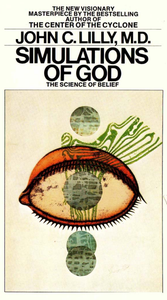 John C. Lilly - Simulations of God: The Science of Belief