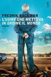 Fredrik Backman - L uomo che metteva in ordine il mondo (Repost)