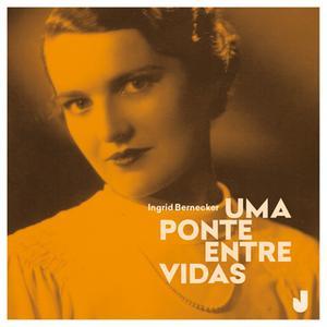 «Uma ponte entre vidas» by Ingrid Marie Elise Bernecker de Vasconcellos