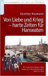 Von Liebe und Krieg - harte Zeiten für Hanseaten: Ein historischer Roman über Hamburg i.d. Franzosenzeit 1806-1814 (Repost)