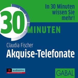 «30 Minuten Akquise-Telefonate» by Gabi Franke