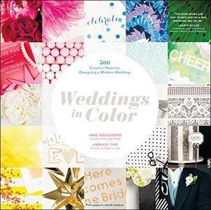 Weddings in Color: 500 Creative Ideas for Designing a Modern Wedding