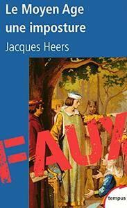 """Jacques Heers, """"Le Moyen Age, une imposture"""""""