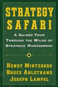 Stratagy Safary: a guided tour through the wilds of strategic management (repost)