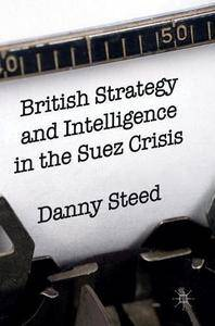 British Strategy and Intelligence in the Suez Crisis [Repost]