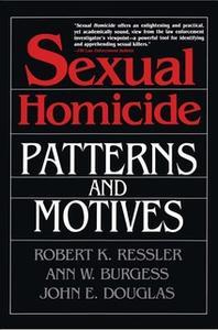«Sexual Homicide: Patterns and Motives- Paperback» by John E. Douglas,Ann W. Burgess,Robert K. Ressler