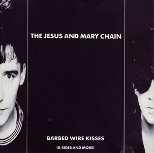 The Jesus And Mary Chain - Barbed Wire Kisses: B-Sides And More (1988)