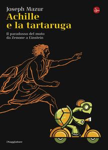 Joseph Mazur - Achille e la tartaruga. Il paradosso del moto da Zenone a Einstein (2009)