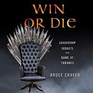 Win or Die: Leadership Secrets from Game of Thrones [Audiobook]