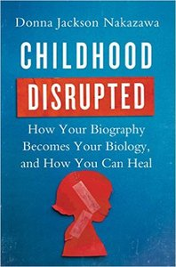 Childhood Disrupted: How Your Biography Becomes Your Biology, and How You Can Heal (Repost)