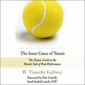 The Inner Game of Tennis: The Classic Guide to the Mental Side of Peak Performance [Audiobook]