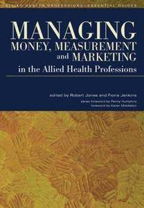 Managing Money, Measurement and Marketing in the Allied Health Professions (Allied Health Professions - Essential Guides)