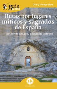 «GuíaBurros: Rutas por lugares míticos y sagrados de España» by Esther de Aragón Balboa-Sandoval,Sebastián Vázquez Jimén