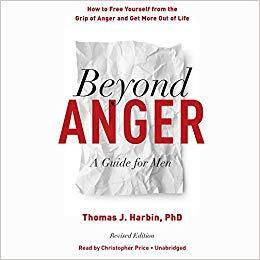 Beyond Anger, Revised Edition: How to Free Yourself from the Grip of Anger and Get More Out of Life [Audiobook]