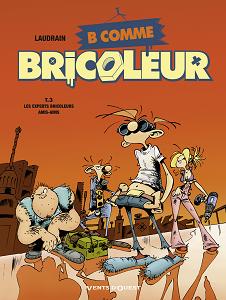 B Comme Bricoleur - Tome 3 - Les Experts Bricoleurs Amis-amis