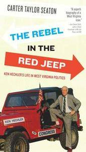 The Rebel in the Red Jeep : Ken Hechler's Life in West Virginia Politics