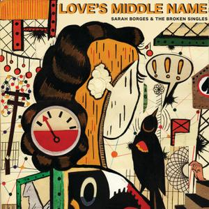 Sarah Borges and the Broken Singles - Love's Middle Name (2018)
