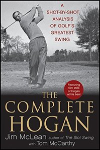 The Complete Hogan: A Shot-by-Shot Analysis of Golf's Greatest Swing (Repost)