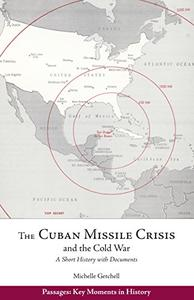 The Cuban Missile Crisis and the Cold War: A Short History with Documents