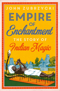 Empire of Enchantment : The Story of Indian Magic