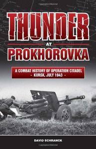 Thunder at Prokhorovka : a combat history of Operation Citadel, Kursk, July 1943