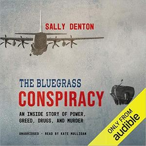 The Bluegrass Conspiracy: An Inside Story of Power, Greed, Drugs, and Murder [Audiobook]