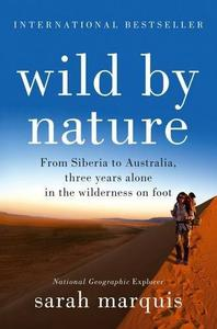 Wild by Nature: From Siberia to Australia, Three Years Alone in the Wilderness on Foot (Repost)