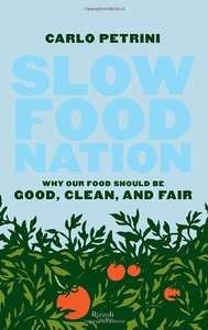 Slow Food Nation: Why our Food Should be Good, Clean, and Fair (repost)